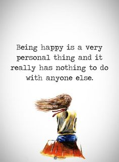 Being happy is a very  personal thing and it really has nothing to do with anyone else.  #powerofpositivity #positivewords  #positivethinking #inspirationalquote #motivationalquotes #quotes #life #love #hope #faith #respect #happiness #happy #personal #thing #trust #truth #anyone