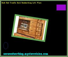 Bunk Bed Trundle Desk Woodworking Loft Plans 215353 - Woodworking Plans and Projects!
