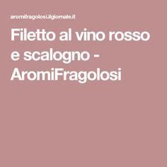 Filetto al vino rosso e scalogno - AromiFragolosi
