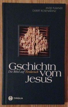 GSCHICHTN VOM JESUS DIE BIBEL AUF TIROLERISCH Plaikner Rosenkranz 2004