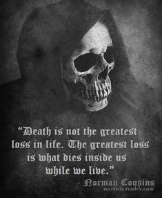 "Love Quotes : ""Death is not the greatest loss in life. The greatest loss is what dies inside us while we live. Norman Cousins This Quote And The Picture Was Posted By Abbey Starrett. Death Quotes, Evil Quotes, Suicide Quotes, Karma Quotes, Joker Quotes, Attitude Quotes, After Life, Life And Death, Thoughts"