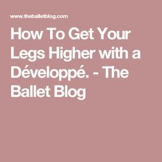How To Get Your Legs Higher with a Développé. - The Ballet Blog