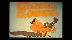 Letter J- George of the Jungle