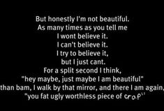 Yeah that's pretty much it right there.exactly how I feel in words. Fat Quotes, True Quotes, Deep Quotes, Mood Quotes, I Am Ugly, Feeling Ugly, I Feel Ugly, Depression Quotes, How I Feel