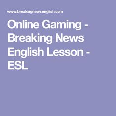 Online Gaming - Breaking News English Lesson - ESL
