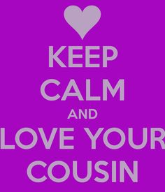 Love Your Cousin...