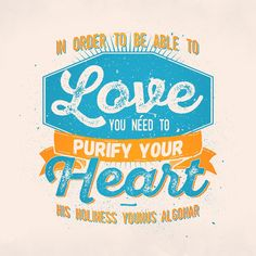 'In order to be able to love, you need to purify your heart.' - His Holiness Younus AlGohar