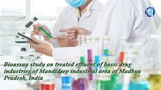 Bioassay study on treated effluent of basic drug industries of Mandideep industrial area of Madhya Pradesh, India Hazard Risk, Recycling Facility, Water Pollution, Madhya Pradesh, Pharmacology, Public Health