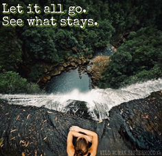 Let it all go. See what stays. WILD WOMAN SISTERHOODॐ #WildWomanSisterhood #wildwoman #wildwomanteachings #wildwomanmedicine #EmbodyYourWildNature