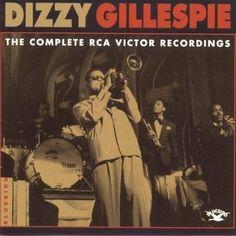 "1) DIZZY GILLESPIE ""The Complete RCA-Victor Recordings"" (Bluebird, 1937-1949)"