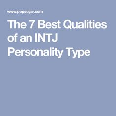 The 7 Best Qualities of an INTJ Personality Type