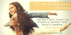 Invincible Mama: You don't have to wait on others to support your child's learning! http://www.beyondok.ca/invincible-mama-program-earlyenrollment