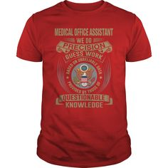 MEDICAL OFFICE ASSISTANT WE DO PRECISION GUESS WORK KNOWLEDGE T-Shirts, Hoodies…