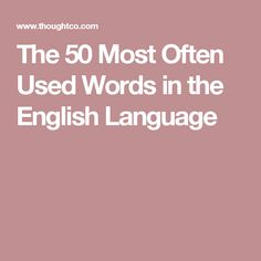 The 50 Most Often Used Words in the English Language
