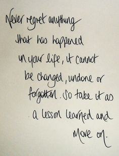 Never regret anything that has happen in your life, it cannot be changed, undone or forgotten.  So take it as a lesson learned and move on.