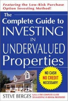 The Complete Guide to Investing in Undervalued Properties...