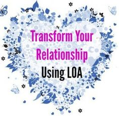 There are lots of ways to transform a relationship, but this list is devoted to ten law of attraction ways.  Even one of these ideas - put into practice - can make all the difference in your marriage, friendship or relationship with a family member, co-worker or neighbor.  Youdon't need to