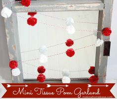 Making Home Base Mini Tissue Pom Garland. Follow the link to the tutorial she used. The tutorial was actually for cupcake toppers. :)