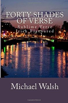 Forty Shades of Verse: Sublime Verse Irish Flavoured by Michael Walsh http://www.amazon.com/dp/1515200752/ref=cm_sw_r_pi_dp_y7bbwb1G3P41Z