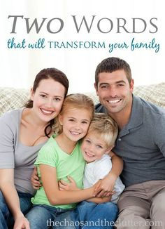 Today I'm sharing with you two little words that have the power to transform your whole family. Try them and see what they can do for you!