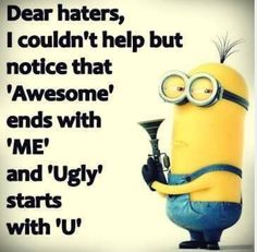 funny quotes & We choose the most beautiful Funny Quotes about Haters and Jealousy 'Dear haters, I Couldn't Help. Haters quotes for you.Funny Quotes about Haters and Jealousy Dear haters I Couldn't Help haters quotes most beautiful quotes ideas Minion Humour, Funny Minion Memes, Minions Quotes, Funny Insults, Funny Comebacks, Funny Texts, Epic Texts, Disney Comebacks, Witty Insults