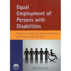 Equal Employment of Persons with Disabilities: Federal and State Law, Accommodations, and Diversity Best Practices by John W. Parry
