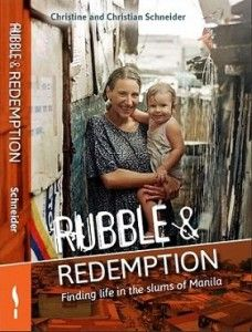 """Rubble and Redemption: Finding Life in the Slums of Manila"" by Christian and Christine Schneider - ""No Europeans live there!"" exclaim the locals when the Schneider family moves to the slums of Manila. Yet garbage dumps and tin shacks are to be their home for many years. It's here that they encounter chief witness Nick, doomed Jessabel, rapist Arol, billionaire Doña, guerilla Nardo …  More info: http://www.cseashawaii.com/wordpress/2013/03/manila/"