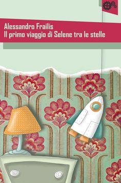"""""""Il primo viaggio di Selene tra le stelle"""" di Alessandro Frailis"""