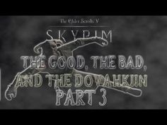 Skyrim: The Good the Bad and the Dovahkiin [Part 3]