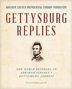 Gettysburg Replies- The World Responds to Abraham Lincoln's Gettyburg Address by Abraham Lincoln Presidential Library Foundation http://www.bookscrolling.com/the-best-books-to-learn-about-president-abraham-lincoln/