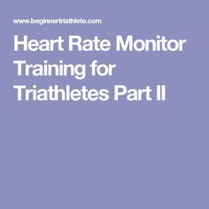 Heart Rate Monitor Training for Triathletes Part II