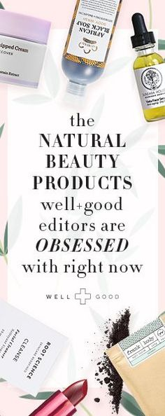 The natural beauty products Well+Good editors are obsessed with right now