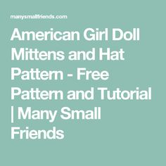 American Girl Doll Mittens and Hat Pattern - Free Pattern and Tutorial   Many Small Friends