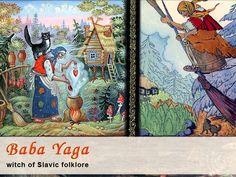 Baba Yaga, legendary witch of Slavic folklore.