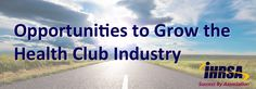 IHRSA - Industry Watch - Opportunities to Grow the Health ClubIndustry