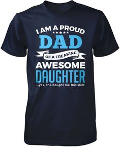 I'm a proud dad of a freaking awesome daughter ... yes, she bought me this shirt! Are you dad of an awesome daughter? This is the perfect t-shirt for you! Order yours today! Premium & Long Sleeve T-Sh