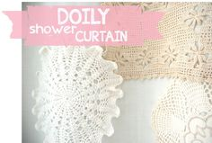 No Sew Doily Shower Curtain:  I acquired a white curtain with a couple stains - but this would cover them right up!