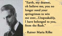 For more information about Rainer Maria Rilke: http://www.Dailyliteraryquote.com/dlq-literature-magazine/  Courtesy of http://www.DailyLiteraryQuote.com.  More quotes and social literary discussions at CulturalBook.com