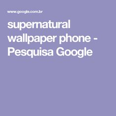 supernatural wallpaper phone - Pesquisa Google
