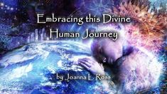 Embracing this Divine Human Journey