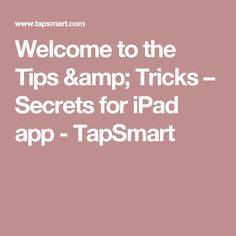 Welcome to the Tips & Tricks – Secrets for iPad app - TapSmart