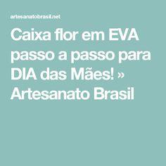 Caixa flor em EVA passo a passo para DIA das Mães! » Artesanato Brasil