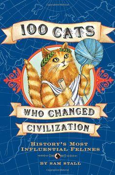 Amazon.com: 100 Cats Who Changed Civilization (9781594741630): Sam Stall: Books