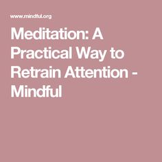 Meditation: A Practical Way to Retrain Attention - Mindful