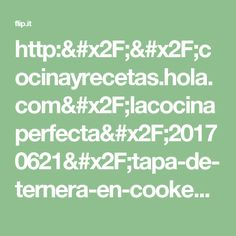 http://cocinayrecetas.hola.com/lacocinaperfecta/20170621/tapa-de-ternera-en-cookeo/