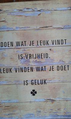 Doen wat je leuk vindt is vrijheid. Leuk vinden wat je doet is geluk. #geluk #spreuk #quot