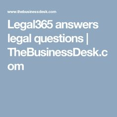 Legal365 answers legal questions | TheBusinessDesk.com