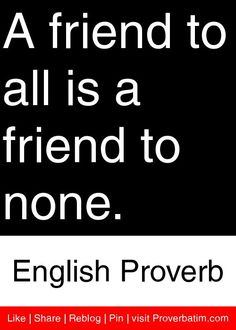 A friend to all is a friend to none. - English Proverb #proverbs #quotes