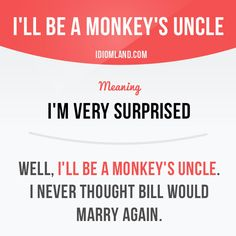 """""""I'll be a monkey's uncle"""" means """"I'm very surprised"""". Example: Well, I'll be a monkey's uncle. I never thought Bill would marry again. Get our apps for learning English: learzing.com"""