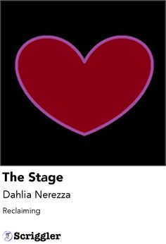 The Stage by Dahlia Nerezza https://scriggler.com/detailPost/poetry/28286
